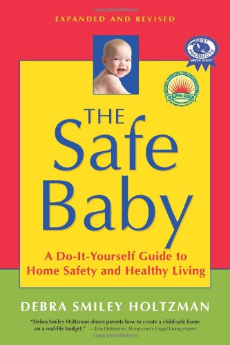 9781591810858: The Safe Baby, Expanded and Revised: A Do-It-Yourself Guide to Home Safety and Healthy Living