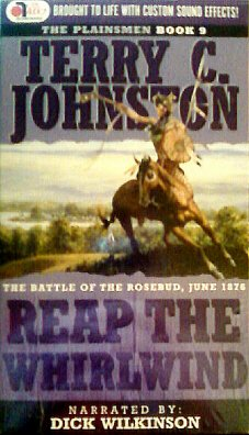 Reap the Whirlwind: The Battle of the Rosebud, June 1876 (Plainsmen) (1591830125) by Terry C. Johnston