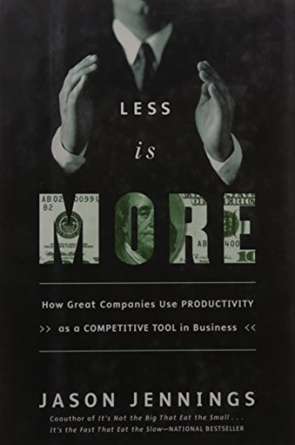 Less Is More: How Great Companies Use Productivity As a Competitive Tool in Business: Jennings, ...