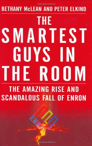 Smartest Guys in the Room: The Amazing Rise and Scandalous Fall of Enron: McLean, Bethany; Elkind, ...