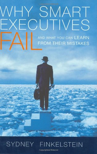 9781591840107: Why Smart Executives Fail: And What You Can Learn from Their Mistakes