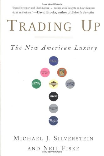 Trading Up: The New American Luxury (1591840139) by Michael Silverstein; Neil Fiske