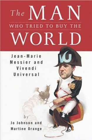 9781591840183: The Man Who Tried to Buy the World: Jean-Marie Messier and Vivendi Universal
