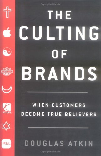 9781591840275: The Culting of Brands: When Customers Become True Believers