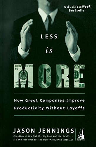 9781591840305: Less Is More: How Great Companies Improve Productivity without Layoffs