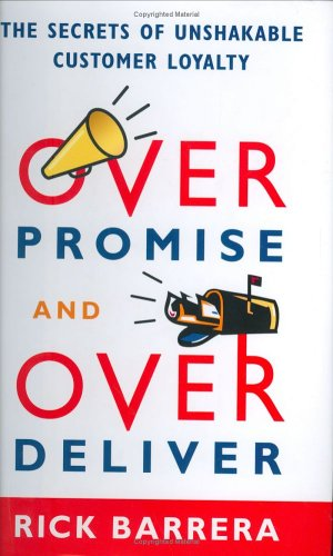 9781591840619: Overpromise and Overdeliver: The Secrets of Unshakable Customer Loyalty