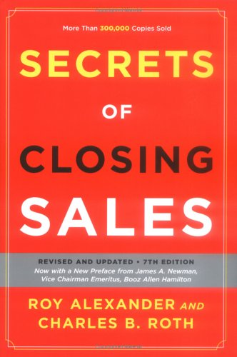 Secrets of Closing Sales: Revised and Updated,: Alexander, Roy, Roth,