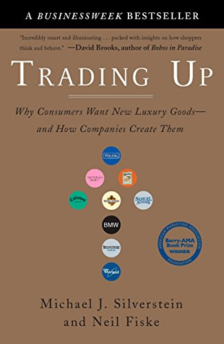 9781591840701: Trading Up : Why Consumers Want New Luxury Goods - and How Companies Create Them