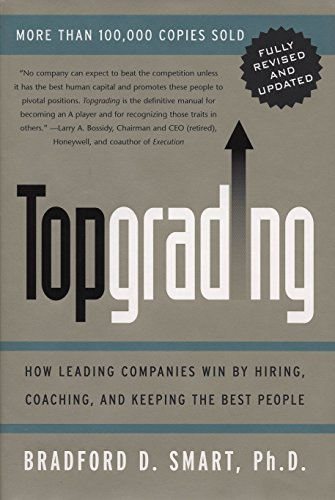 Topgrading: How Leading Companies Win by Hiring, Coaching, and Keeping the Best People - Fully Re...