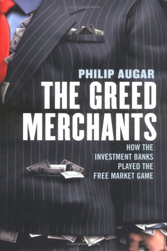9781591840879: The Greed Merchants: How the Investment Banks Played the Free Market Game