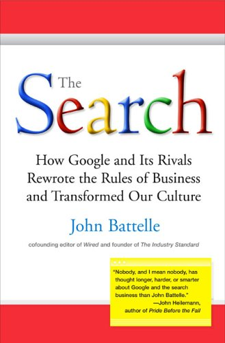 9781591840886: The Search: How Google and Its Rivals Rewrote the Rules of Business and Transformed Our Culture