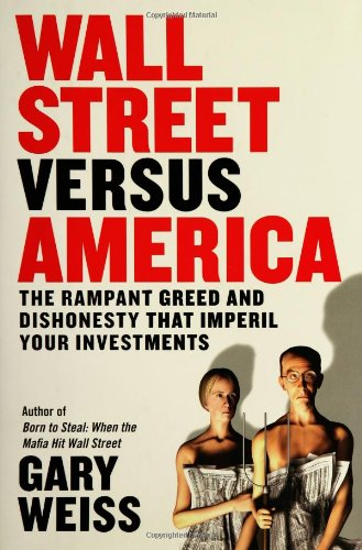 9781591840947: Wall Street Versus America: The Rampant Greed and Dishonesty That Imperil Your Investments