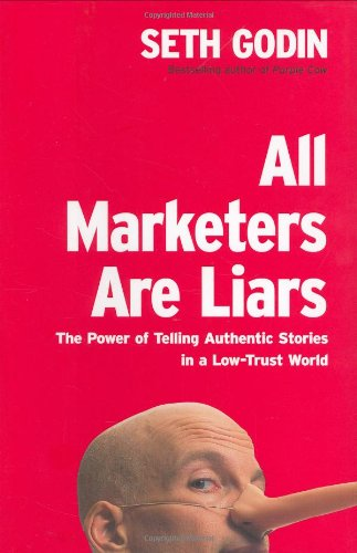 9781591841005: All Marketers Are Liars: The Power of Telling Authentic Stories in a Low-Trust World