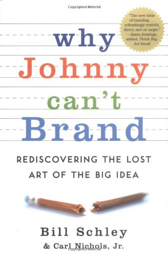 9781591841128: Why Johnny Can't Brand: Rediscovering the Lost Art of the Big Idea
