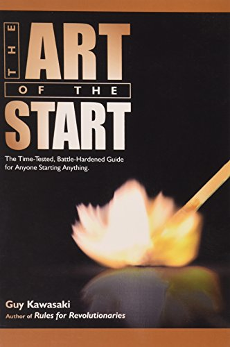 9781591841159: The Art of the Start: The Time-Tested, Battle-Hardened Guide for Anyone Starting Anything