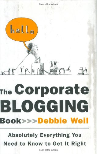 9781591841258: The Corporate Blogging Book: Absolutely Everything You Need to Know to Get it Right