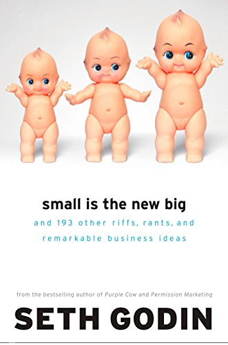 9781591841265: Small Is the New Big: and 183 Other Riffs, Rants, and Remarkable Business Ideas