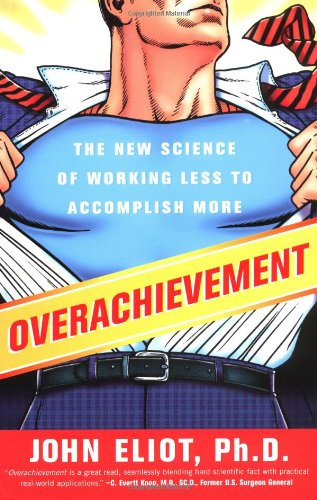 9781591841319: Overachievement: The New Science of Working Less to Accomplish More