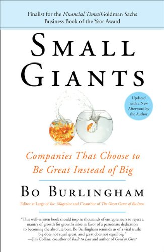 Small Giants: Companies That Choose to Be Great Instead of Big: Bo Burlingham