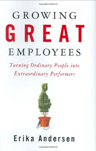 9781591841517: Growing Great Employees: Turning Ordinary People into Extraordinary Performers