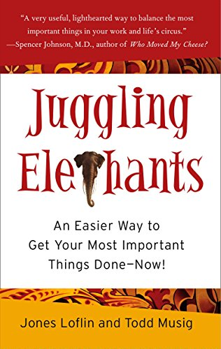 9781591841715: Juggling Elephants: An Easier Way to Get Your Big, Most Important Things Done--Now!