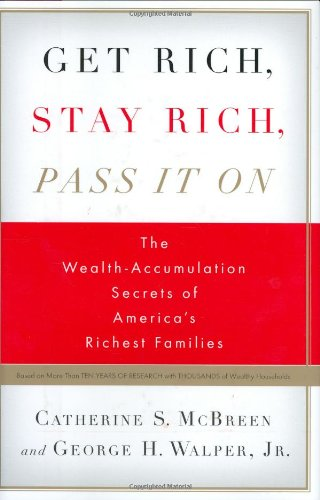 9781591841753: Get Rich, Stay Rich, Pass It On: The Wealth-Accumulation Secrets of America's Richest Families