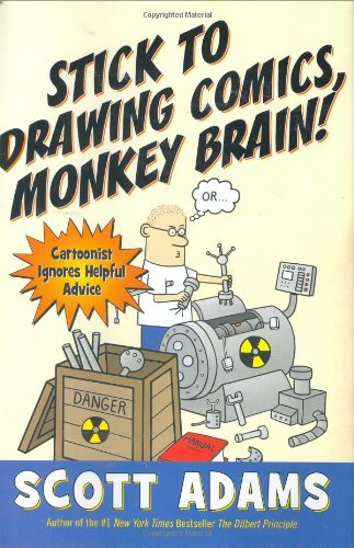 Stick to Drawing Comics, Monkey Brain!: Cartoonist Ignores Helpful Advice: Adams, Scott