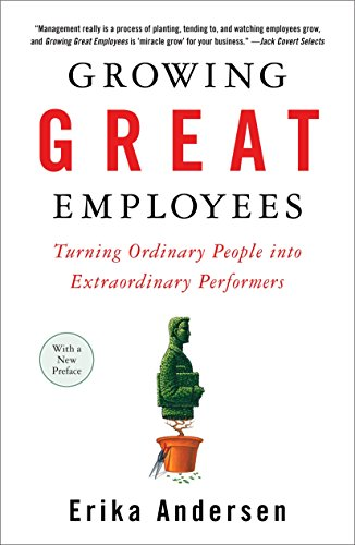 9781591841906: Growing Great Employees: Turning Ordinary People into Extraordinary Performers