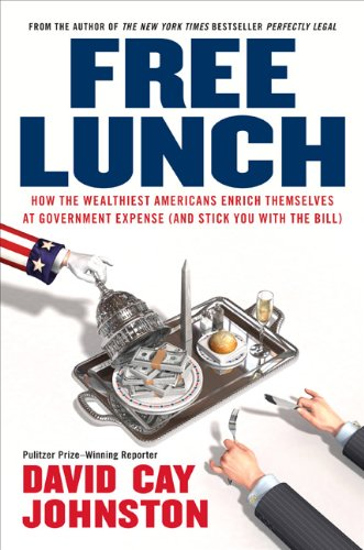 9781591841913: Free Lunch: How the Wealthiest Americans Enrich Themselves at Government Expense (and Stick You with the Bill)