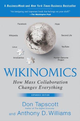 Wikinomics: How Mass Collaboration Changes Everything: Tapscott, Don; Williams,