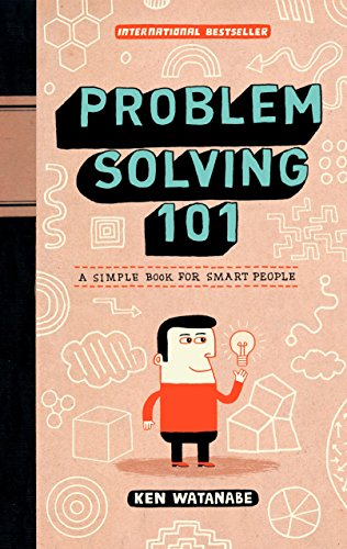 Problem Solving 101: A Simple Book for Smart People: Watanabe, Ken