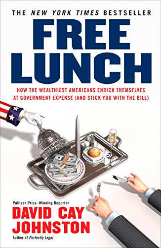 9781591842484: Free Lunch: How the Wealthiest Americans Enrich Themselves at Government Expense (and Stick You with the Bill)