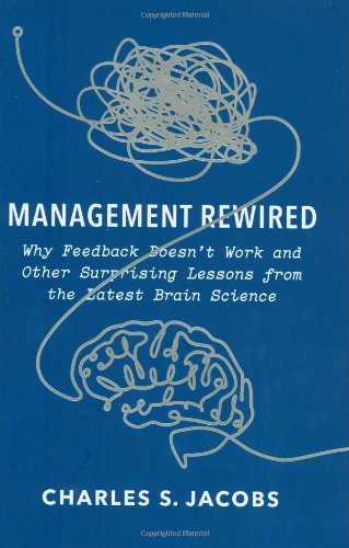 9781591842620: Management Rewired: Why Feedback Doesn't Work and Other Surprising Lessons fromthe Latest Brain Science