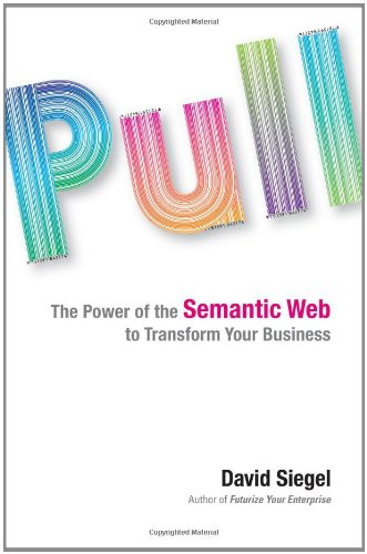 9781591842774: Pull: The Power of the Semantic Web to Transform Your Business