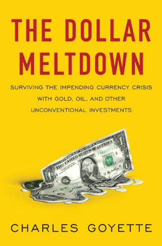 9781591842842: The Dollar Meltdown: Surviving the Impending Currency Crisis with Gold, Oil, and Other Unconventional Investments