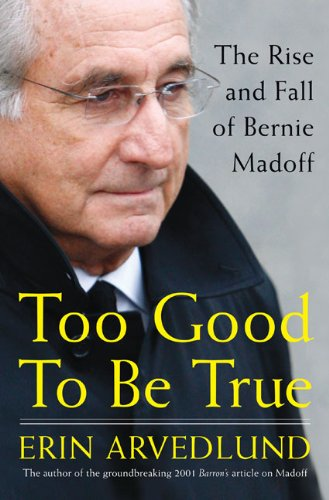 Too Good to Be True: The Rise and Fall of Bernie Madoff (SIGNED): Arvedlund, Erin