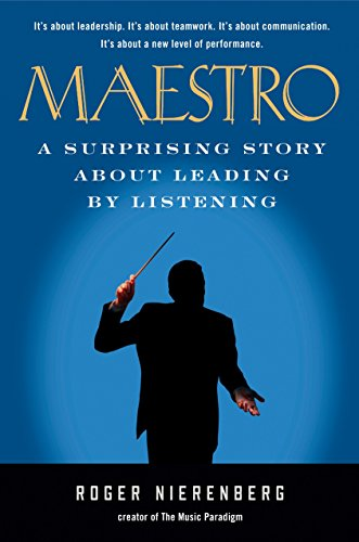 Maestro: A Surprising Story About Leading by Listening: Nierenberg, Roger