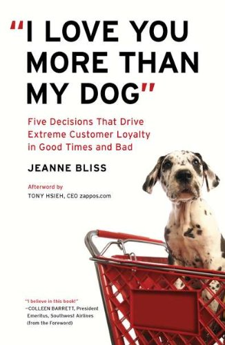 "9781591842958: ""I Love You More Than My Dog"": Five Decisions That Drive Extreme Customer Loyalty in Good Times and Bad"