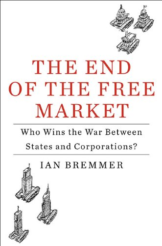 9781591843016: The End of the Free Market: Who Wins the War Between States and Corporations?