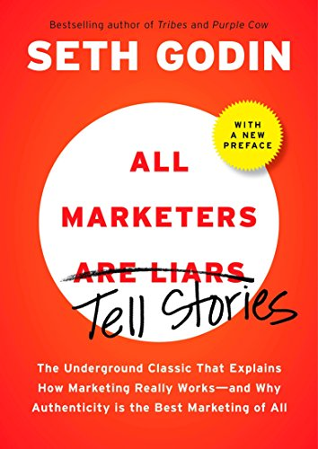 9781591843030: All Marketers are Liars (with a New Preface): The Underground Classic That Explains How Marketing Really Works--and Why Authen ticity Is the Best Marketing of All