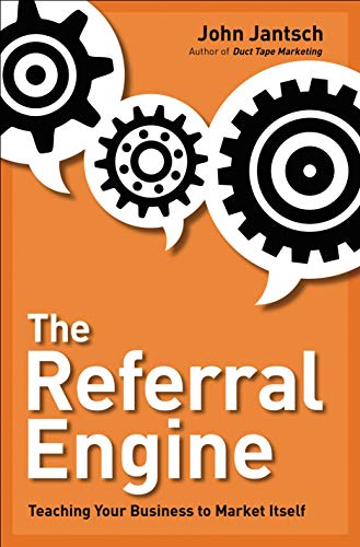 The Referral Engine: Teaching Your Business to Market Itself: Jantsch, John