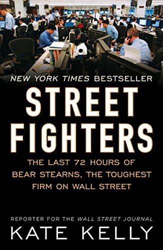 9781591843184: Street Fighters: The Last 72 Hours of Bear Stearns, the Toughest Firm on Wall Street