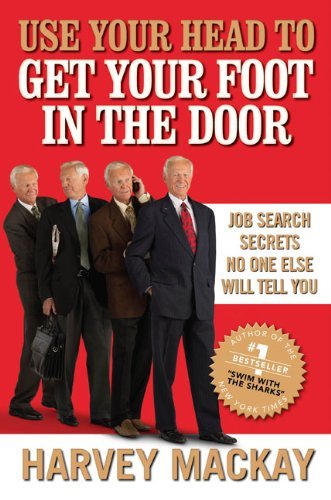 9781591843214: Use Your Head to Get Your Foot in the Door: Job Search Secrets No One Else Will Tell You