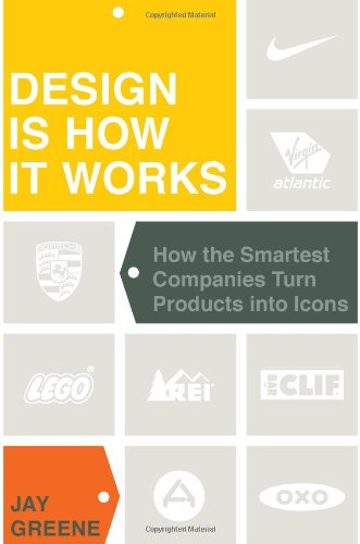Design Is How It Works: How the Smartest Companies Turn Products into Icons