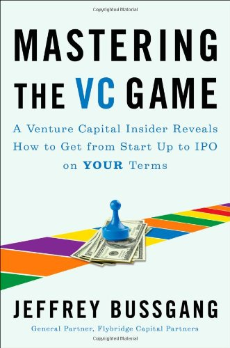9781591843252: Mastering the VC Game: A Venture Capital Insider Reveals How to Get from Start-up to IPO on Your Terms