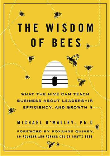 9781591843269: The Wisdom of Bees: What the Hive Can Teach Business about Leadership, Efficiency, and Growth