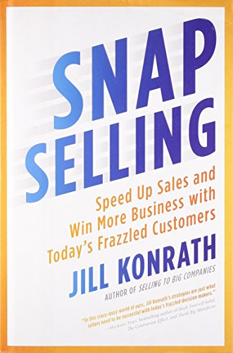 9781591843306: SNAP Selling: Speed Up Sales and Win More Business with Today's Frazzled Customers
