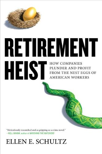 Retirement Heist: How Companies Plunder and Profit: Schultz, Ellen E.
