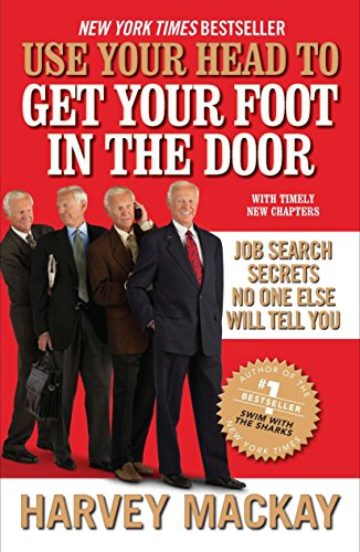 Use Your Head to Get Your Foot in the Door: Job Search Secrets No One Else Will Tell You (159184343X) by Harvey Mackay
