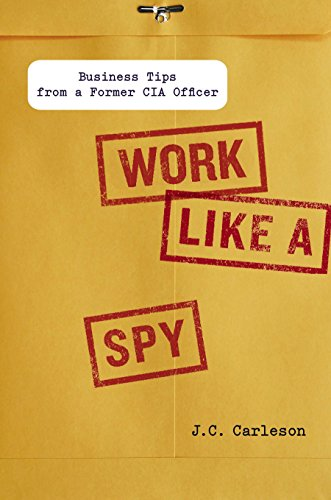 9781591843535: Work Like a Spy: Business Tips from a Former CIA Officer